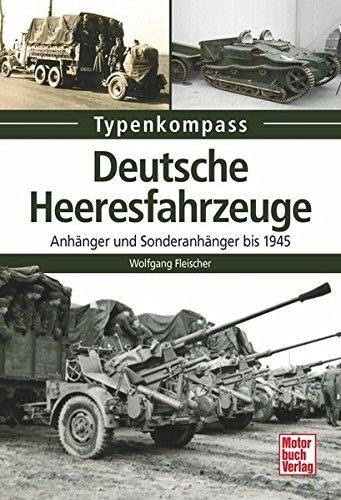 Deutsche Heeresfahrzeuge: Anhänger und Sonderanhänger bis 1945 (Typenkompass)