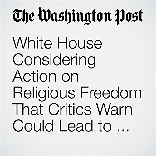 White House Considering Action on Religious Freedom That Critics Warn Could Lead to Discrimination audiobook cover art
