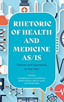 Rhetoric of Health and Medicine As/Is: Theories and Approaches for the Field
