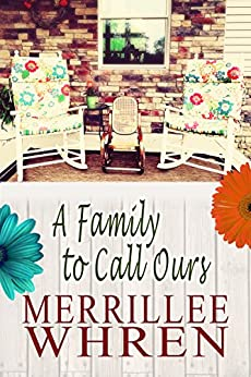 A Family to Call Ours: A Contemporary Christian Romance Novel (Front Porch Promises Book 4) by [Merrillee Whren]