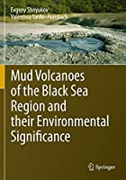 Mud Volcanoes of the Black Sea Region and their Environmental Significance
