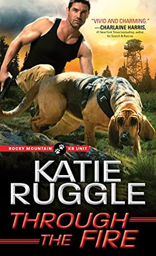 Through the Fire (Rocky Mountain K9 Unit, 4)