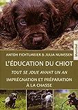 L'éducation du chiot: Tout se joue avant un an. Imprégnation et préparation à la chasse.