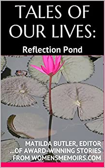 TALES OF OUR LIVES - Reflection Pond: Award-Winning Stories from WomensMemoirs.com by [MATILDA BUTLER]