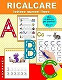 Ricalcare lettere numeri linee: libro di attività per bambini: Età 3+: Quaderno per imparare a scrivere lettere e numeri