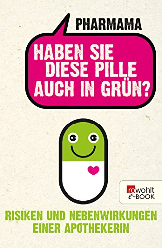 Haben Sie diese Pille auch in Grün?: Risiken und Nebenwirkungen einer Apothekerin