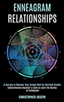 Enneagram Relationships: Comprehensive Beginner's Guide to Learn the Realms of Enneagram (A Journey to Discover Your Unique Path for Spiritual Growth)