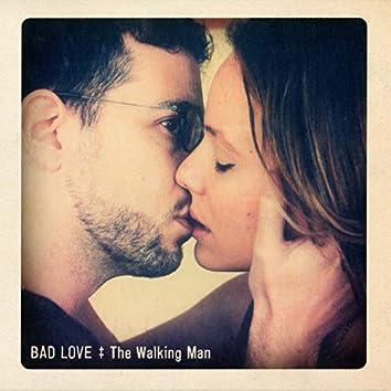 The Walking Man - Bad Love