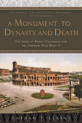 A Monument to Dynasty and Death: The Story of Rome's Colosseum and the Emperors Who Built It (Witness to Ancient History)
