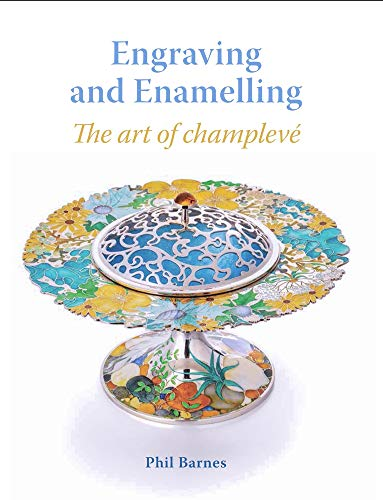 Barnes, P: Engraving and Enamelling: The Art of Champlevé