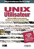 UNIX utilisateur: Maîtriser UNIX en mode commande. Découvrir les spécifités de Linux et KDE (Les guides de formation Tsoft) (French Edition)