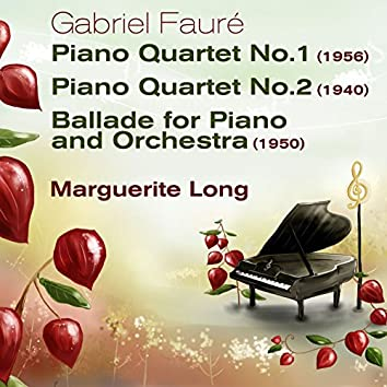 Gabriel Fauré: Piano Quartet No.1 (1956) & No.2 (1940), Ballade for Piano and Orchestra (1950)