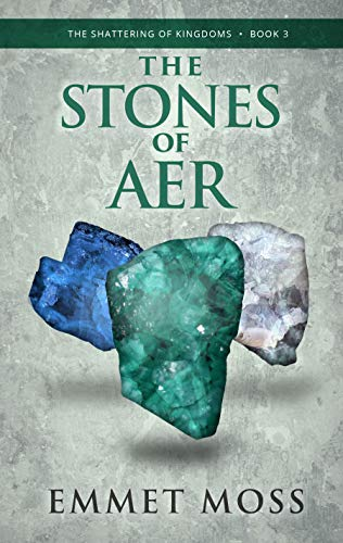 The Stones of Aer (The Shattering of Kingdoms Book 3)