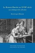 Le Roman Libertin Au XVIIIe Siècle 2012: Une Esthétique De La Séduction (Studies on Voltaire and the Eighteenth Century)