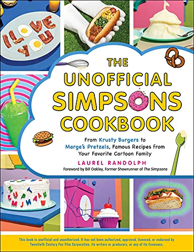 The Unofficial Simpsons Cookbook: From Krusty Burgers to Marge's Pretzels, Famous Recipes from Your Favorite Cartoon Family (Unofficial Cookbook)