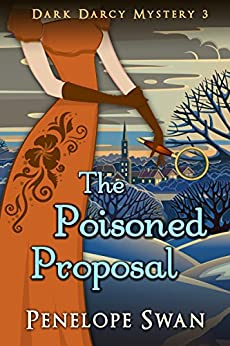 The Poisoned Proposal ~ A Pride and Prejudice Variation: (A romantic Regency mystery for Jane Austen fans) (Dark Darcy Mysteries Book 3) by [Penelope Swan]