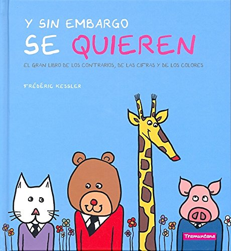 Y sin embargo se quieren / And However they love each other: El gran libro de los contrarios, de las cifras y de los colores / The Great Book of Opposites, Numbers and Colors
