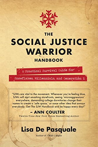 The Social Justice Warrior Handbook: A Practical Survival Guide for Snowflakes, Millennials, and Generation Z