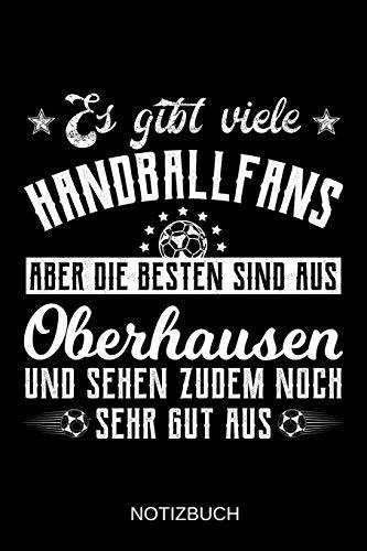 Es gibt viele Handballfans aber die besten sind aus Oberhausen und sehen zudem noch sehr gut aus: A5 Notizbuch | Liniert 120 Seiten | ... | Ostern | Vatertag | Muttertag | Namenstag