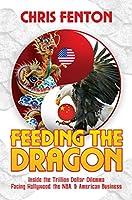 Feeding the Dragon: Inside the Trillion Dollar Dilemma Facing Hollywood, the NBA, & American Business