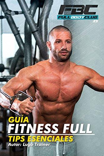 GUÍA FITNESS FULL Tips Esenciales (Spanish Edition)