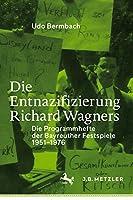 Die Entnazifizierung Richard Wagners: Die Programmhefte der Bayreuther Festspiele 1951-1976