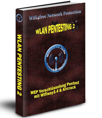 Wlan Pentesting 2 - WEP Pentest mit Wifiway3.4 (German Edition)