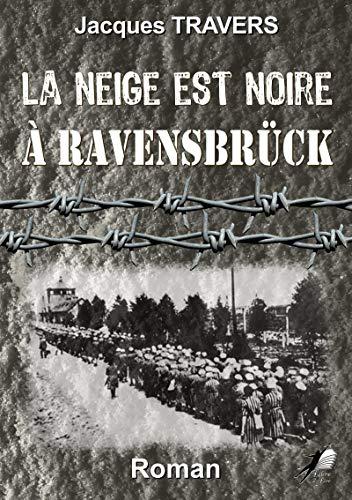 La Neige est Noire à Ravensbrück: Fiction historique (L2L.LITTERATURE) (French Edition)