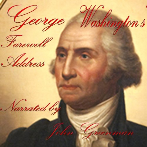 George Washington's Farewell Address                   By:                                                                                                                                 George Washington                               Narrated by:                                                                                                                                 John Greenman                      Length: 50 mins     6 ratings     Overall 4.5