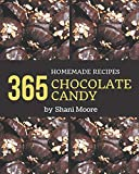365 Homemade Chocolate Candy Recipes: A Chocolate Candy Cookbook that Novice can Cook