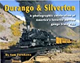 Durango and Silverton: A photographic celebration of America's favorite narrow gauge train ride