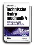 Technische Hydromechanik, Band 4: Hydraulische und numerische Modelle - Helmut Martin