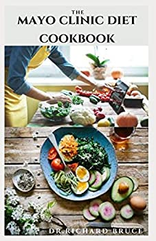 THE MAYO CLINIC DIET COOKBOOK  Dietary Guide On Following Mayo Clinic Diet To Lose Weight And Stay Healthy   Includes Meal Plan Food List With Delicious Recipes
