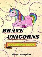 Brave Unicorns Coloring Book: Cute Unicorns Coloring Book Adorable Unicorns Coloring Pages for Kids 25 Incredibly Cute and Lovable Unicorns