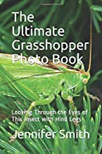 The Ultimate Grasshopper Photo Book: Looking Through the Eyes of This Insect with Hind Legs