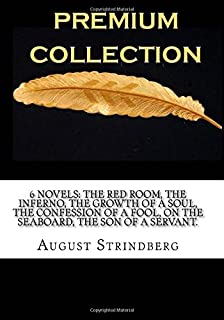 6 Novels: The Red Room, The Inferno, The Growth of a Soul, The Confession of a Fool, On the Seaboard, The Son of a Servant.