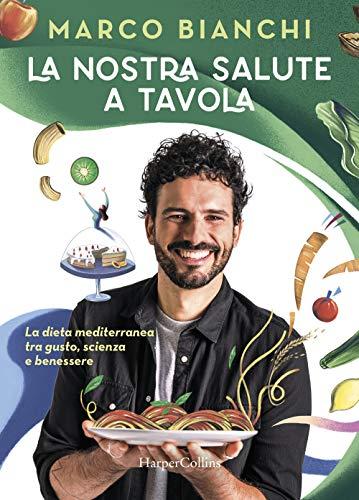 La nostra salute a tavola. La dieta mediterranea tra gusto, scienza e benessere