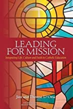 Leading for Mission: Integrating Life, Culture and Faith in Catholic Education (Mission and Education)