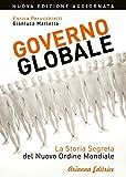 Governo globale. La storia segreta del nuovo ordine mondiale...
