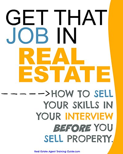 Get That Job In Real Estate: How to sell your skills in your interview before you sell property (English Edition)
