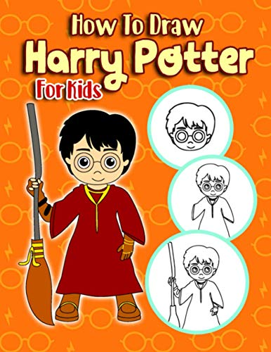 How To Draw Harry Potter For Kids: A Fun Book With Lots Of Harry Potter Images For Kids To Practice Drawing And Relax