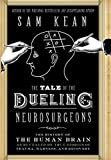 Image of The Tale of the Dueling Neurosurgeons: The History of the Human Brain as Revealed by True Stories of Trauma, Madness, and Recovery