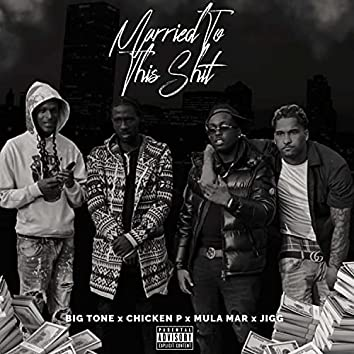 Married To This Shit (feat. Chicken P, Mula Mar & Jigg)