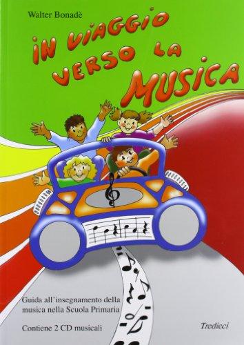 In viaggio verso la musica. Per la Scuola elementare. Con 2 CD Audio