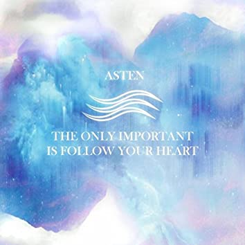The Only Important Is Follow Your Heart