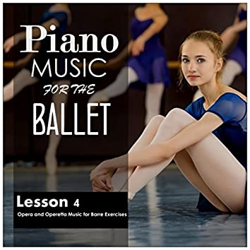Piano Music for the Ballet, Lesson 4: Opera and Operetta Music for Barre Exercises
