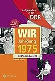 Wir vom Jahrgang 1975 - Aufgewachsen in der DDR. Kindheit und Jugend