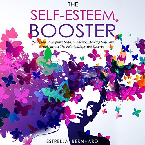 The Self-Esteem Booster-Roadmap to Improve Self-Confidence, Develop Self-Love, and Attract the Relationships You Deserve audiobook cover art
