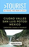 Greater Than a Tourist- Ciudad Valles, San Luis Potosi, Mexico: 50 Travel Tips from a Local (Greater Than a Tourist South America)