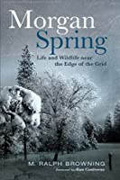 Morgan Spring: Life and Wildlife near the Edge of the Grid